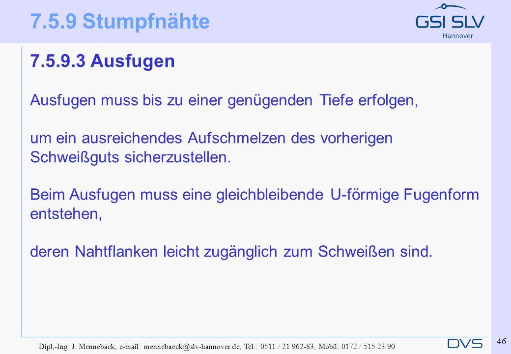 Dipl,-Ing. J. Mennebäck, e-mail: mennebaeck@slv-hannover.de, Tel.: 0511 / 21 962-83, Mobil: 0172 / 515 23 90 46 7.5.9.3 Ausfugen Ausfugen muss bis zu