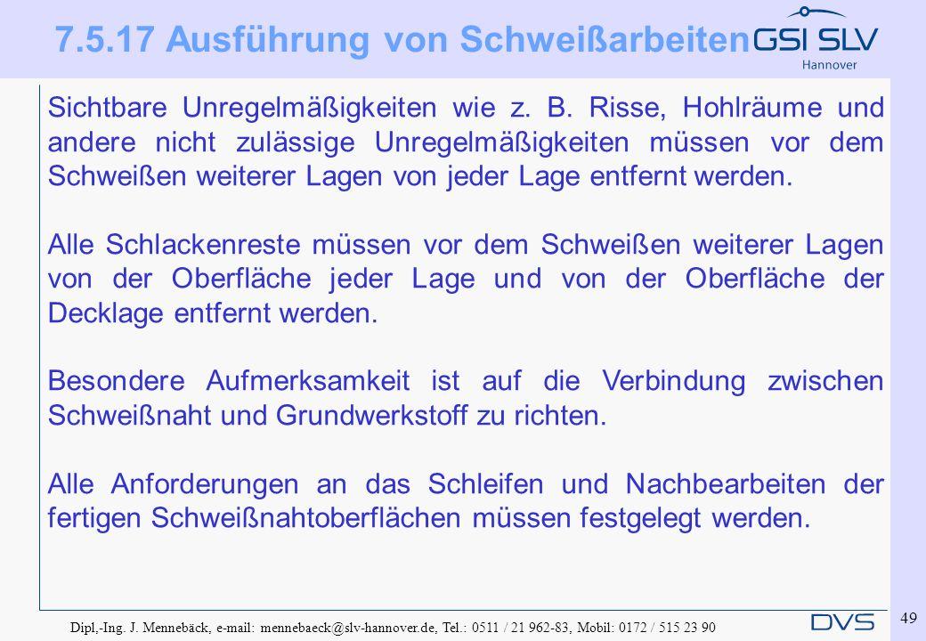 Dipl,-Ing. J. Mennebäck, e-mail: mennebaeck@slv-hannover.de, Tel.: 0511 / 21 962-83, Mobil: 0172 / 515 23 90 49 Sichtbare Unregelmäßigkeiten wie z. B.