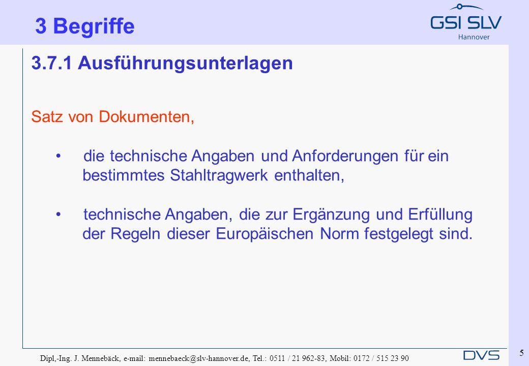 Dipl,-Ing. J. Mennebäck, e-mail: mennebaeck@slv-hannover.de, Tel.: 0511 / 21 962-83, Mobil: 0172 / 515 23 90 5 3 Begriffe 3.7.1 Ausführungsunterlagen