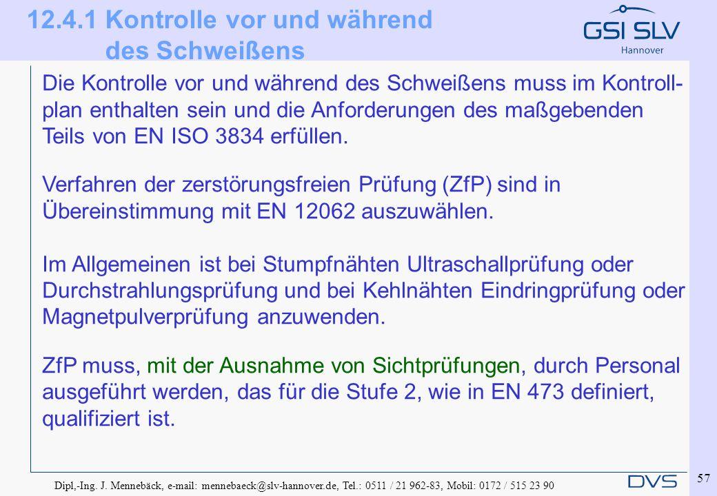 Dipl,-Ing. J. Mennebäck, e-mail: mennebaeck@slv-hannover.de, Tel.: 0511 / 21 962-83, Mobil: 0172 / 515 23 90 57 Die Kontrolle vor und während des Schw