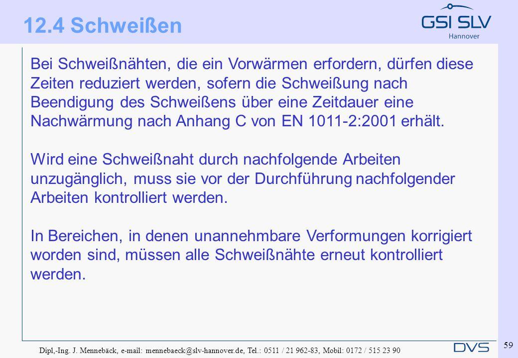Dipl,-Ing. J. Mennebäck, e-mail: mennebaeck@slv-hannover.de, Tel.: 0511 / 21 962-83, Mobil: 0172 / 515 23 90 59 Bei Schweißnähten, die ein Vorwärmen e