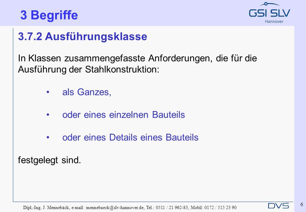 Dipl,-Ing. J. Mennebäck, e-mail: mennebaeck@slv-hannover.de, Tel.: 0511 / 21 962-83, Mobil: 0172 / 515 23 90 6 3 Begriffe 3.7.2 Ausführungsklasse In K