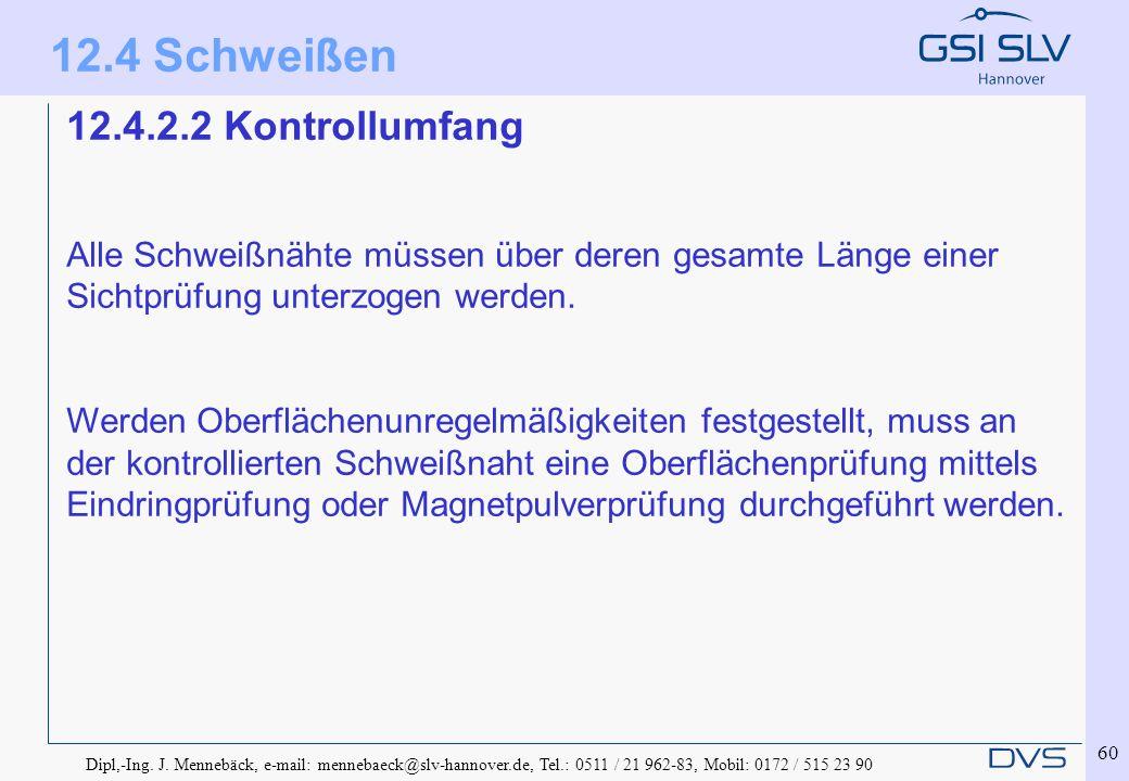Dipl,-Ing. J. Mennebäck, e-mail: mennebaeck@slv-hannover.de, Tel.: 0511 / 21 962-83, Mobil: 0172 / 515 23 90 60 12.4.2.2 Kontrollumfang Alle Schweißnä