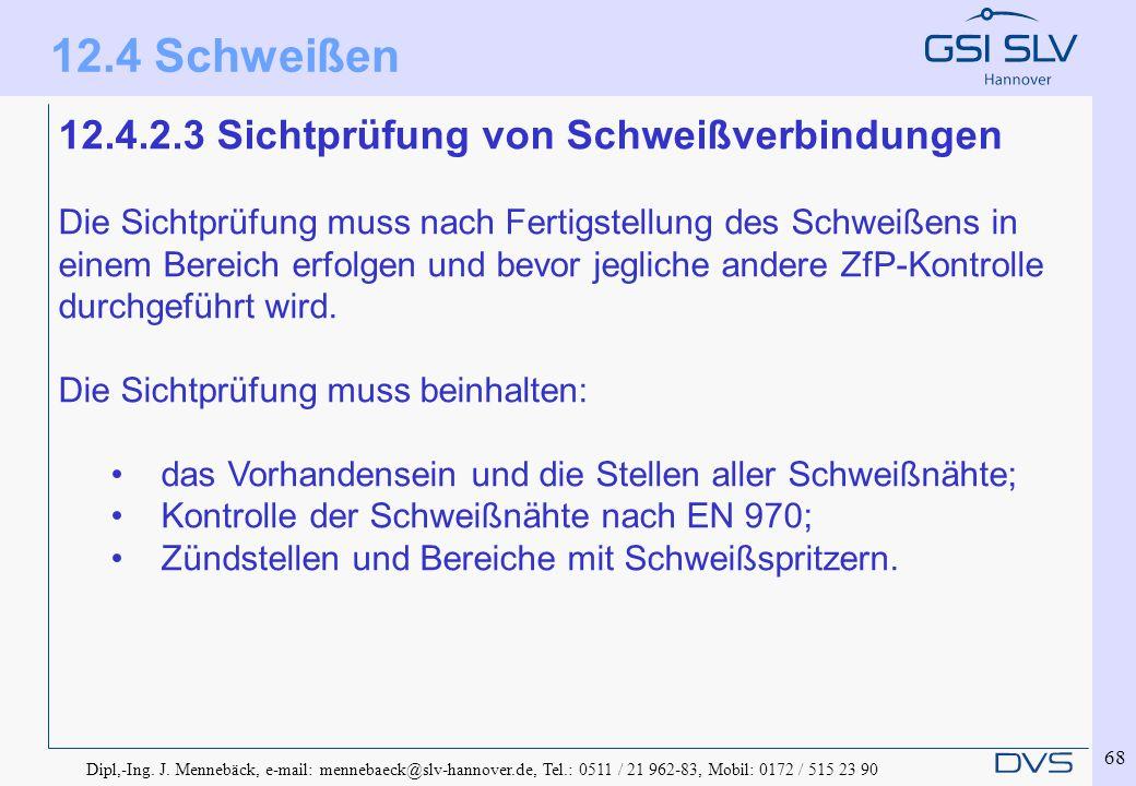 Dipl,-Ing. J. Mennebäck, e-mail: mennebaeck@slv-hannover.de, Tel.: 0511 / 21 962-83, Mobil: 0172 / 515 23 90 68 12.4.2.3 Sichtprüfung von Schweißverbi