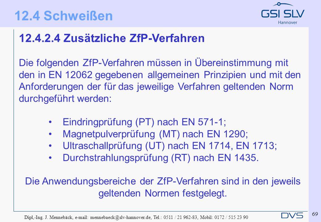 Dipl,-Ing. J. Mennebäck, e-mail: mennebaeck@slv-hannover.de, Tel.: 0511 / 21 962-83, Mobil: 0172 / 515 23 90 69 12.4.2.4 Zusätzliche ZfP-Verfahren Die
