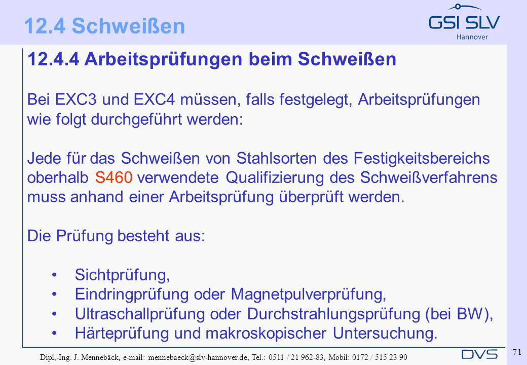 Dipl,-Ing. J. Mennebäck, e-mail: mennebaeck@slv-hannover.de, Tel.: 0511 / 21 962-83, Mobil: 0172 / 515 23 90 71 12.4.4 Arbeitsprüfungen beim Schweißen