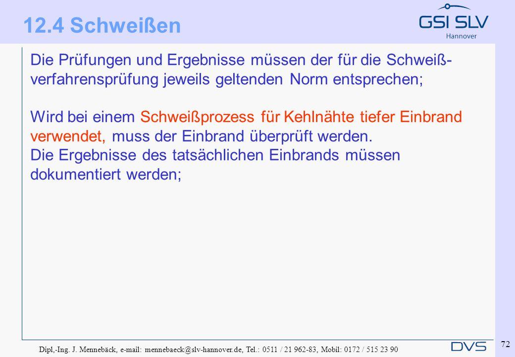 Dipl,-Ing. J. Mennebäck, e-mail: mennebaeck@slv-hannover.de, Tel.: 0511 / 21 962-83, Mobil: 0172 / 515 23 90 72 Die Prüfungen und Ergebnisse müssen de