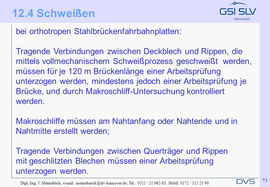 Dipl,-Ing. J. Mennebäck, e-mail: mennebaeck@slv-hannover.de, Tel.: 0511 / 21 962-83, Mobil: 0172 / 515 23 90 73 bei orthotropen Stahlbrückenfahrbahnpl