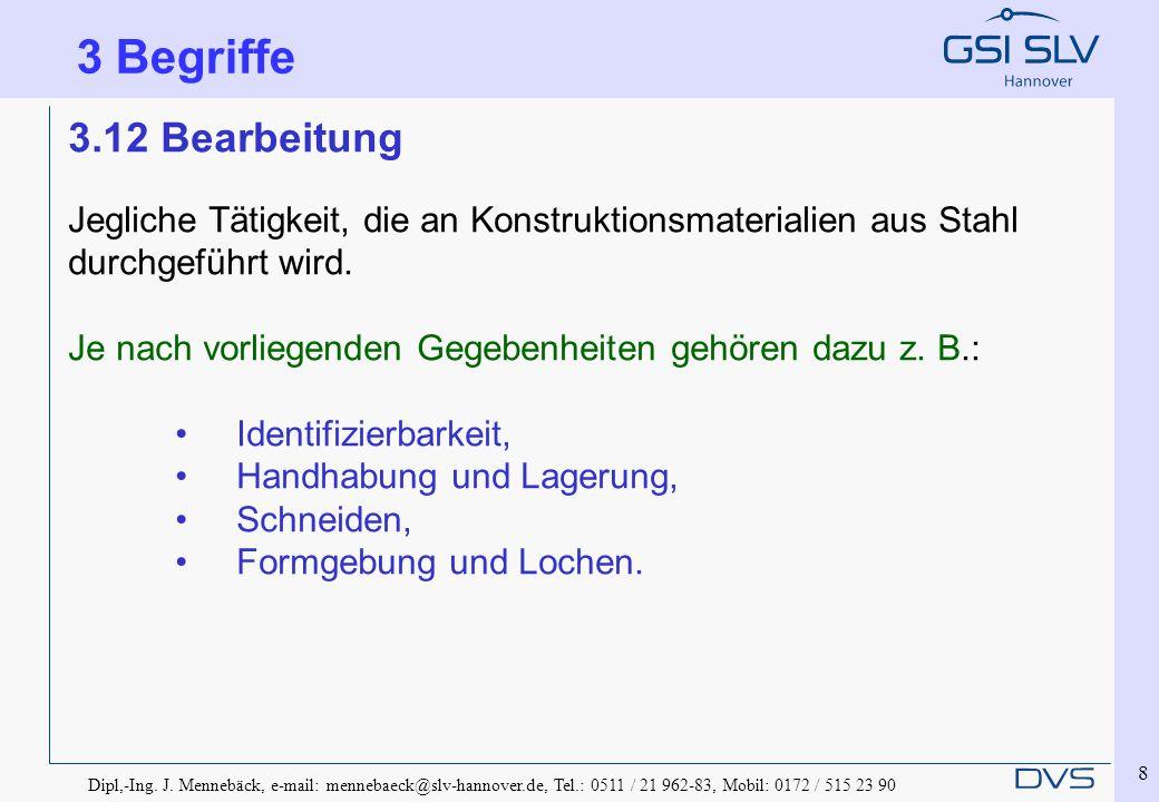 Dipl,-Ing. J. Mennebäck, e-mail: mennebaeck@slv-hannover.de, Tel.: 0511 / 21 962-83, Mobil: 0172 / 515 23 90 8 3.12 Bearbeitung Jegliche Tätigkeit, di