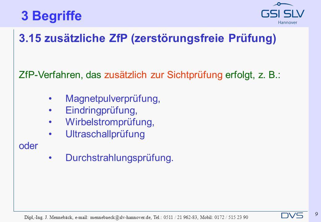 Dipl,-Ing. J. Mennebäck, e-mail: mennebaeck@slv-hannover.de, Tel.: 0511 / 21 962-83, Mobil: 0172 / 515 23 90 9 3.15 zusätzliche ZfP (zerstörungsfreie