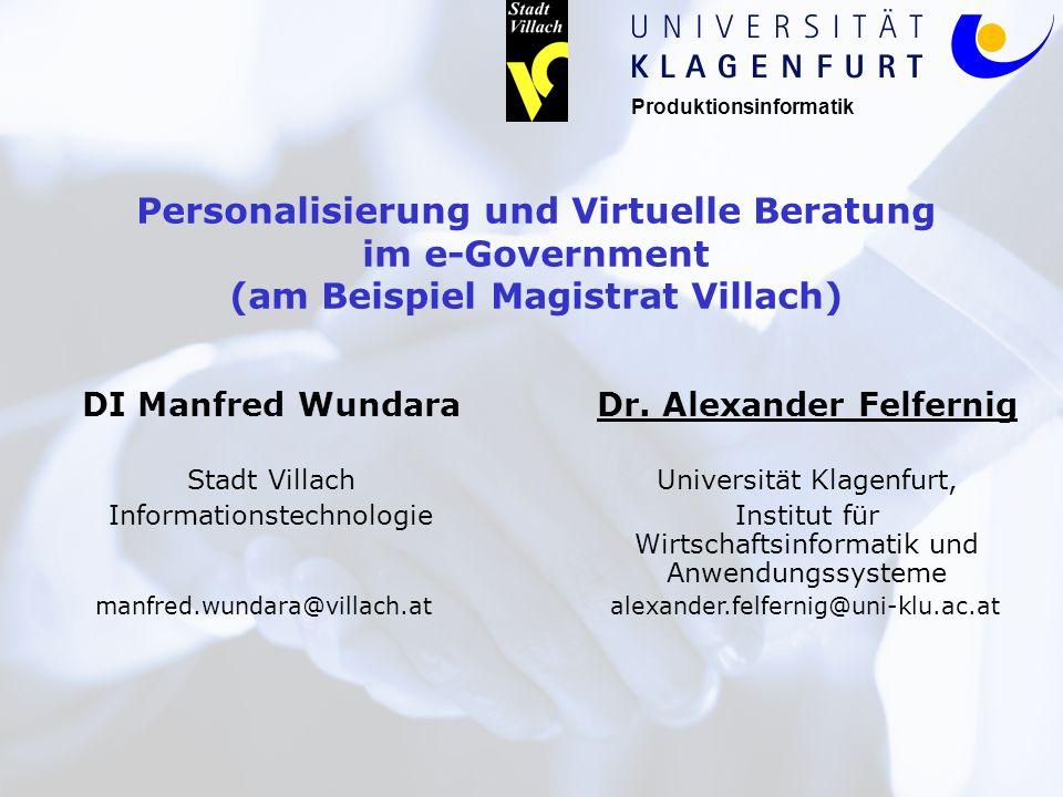 Produktionsinformatik Personalisierung und Virtuelle Beratung im e-Government (am Beispiel Magistrat Villach) Dr. Alexander Felfernig Universität Klag