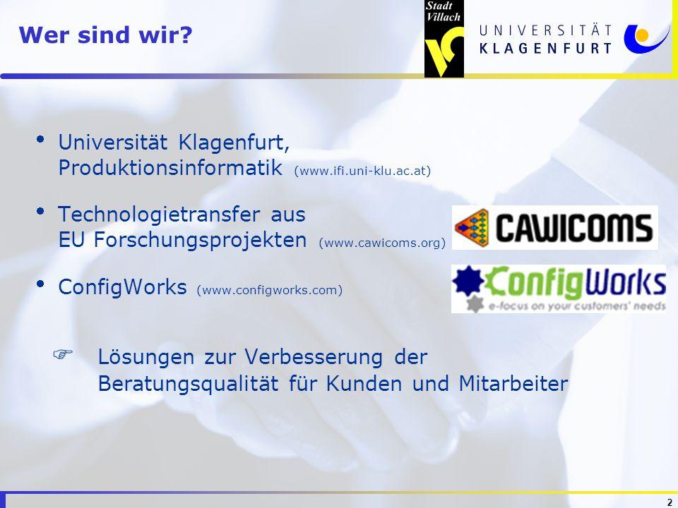 2 Wer sind wir? Universität Klagenfurt, Produktionsinformatik (www.ifi.uni-klu.ac.at) Technologietransfer aus EU Forschungsprojekten (www.cawicoms.org