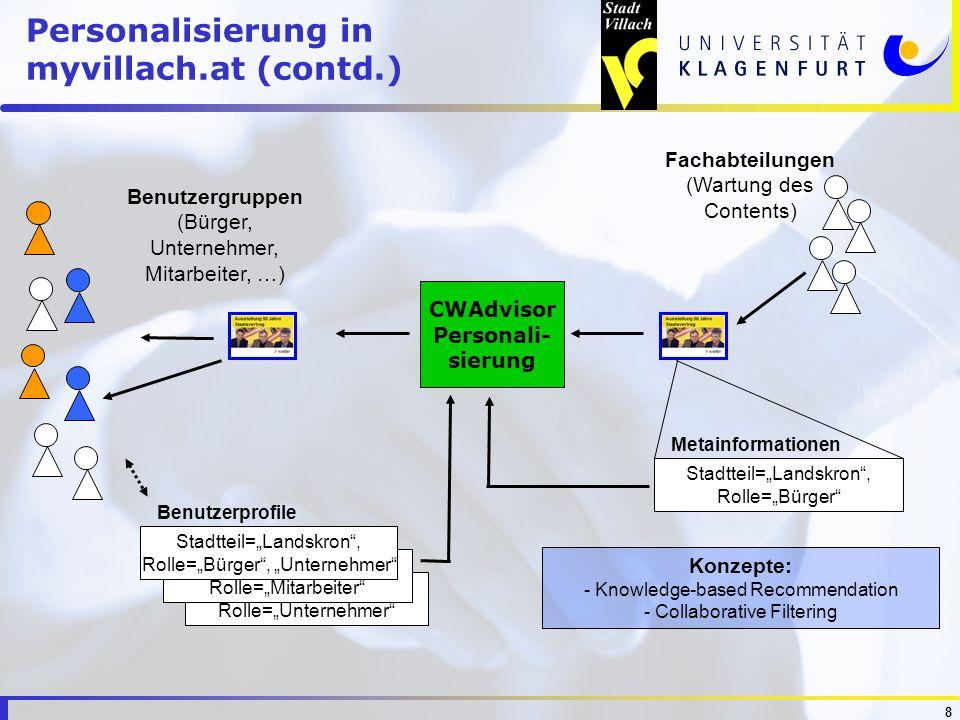 8 Stadtteil=Landskron, Rolle=Unternehmer Stadtteil=Landskron, Rolle=Mitarbeiter Personalisierung in myvillach.at (contd.) Benutzergruppen (Bürger, Unt