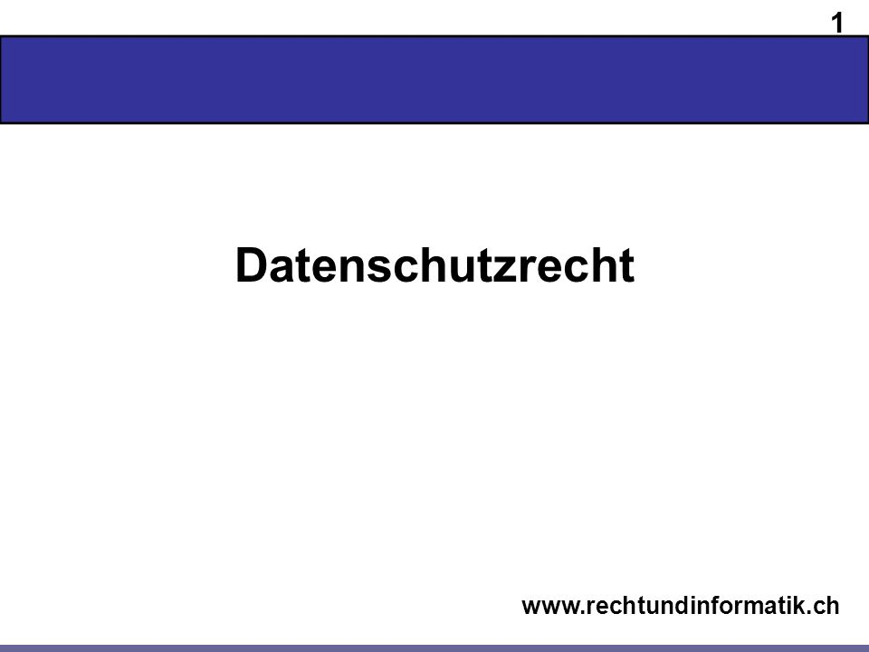 1 www.rechtundinformatik.ch Datenschutzrecht