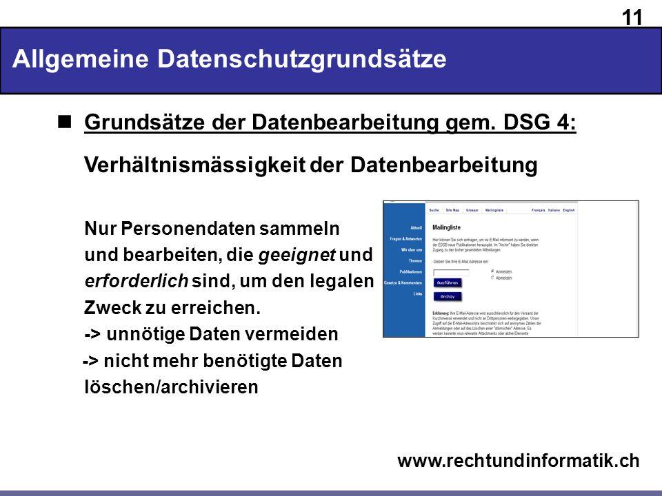11 www.rechtundinformatik.ch Allgemeine Datenschutzgrundsätze Grundsätze der Datenbearbeitung gem. DSG 4: Verhältnismässigkeit der Datenbearbeitung Nu