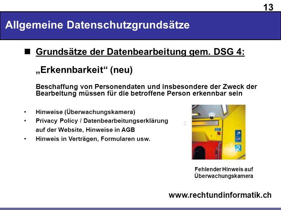 13 www.rechtundinformatik.ch Allgemeine Datenschutzgrundsätze Grundsätze der Datenbearbeitung gem. DSG 4: Erkennbarkeit (neu) Beschaffung von Personen