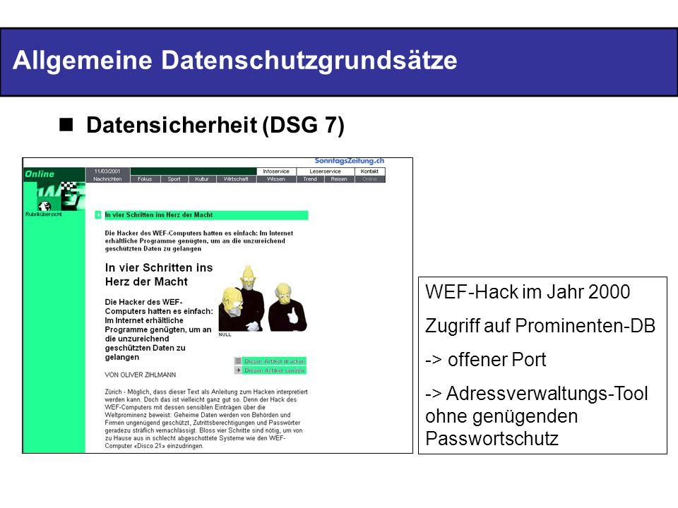 Allgemeine Datenschutzgrundsätze Datensicherheit (DSG 7) WEF-Hack im Jahr 2000 Zugriff auf Prominenten-DB -> offener Port -> Adressverwaltungs-Tool oh
