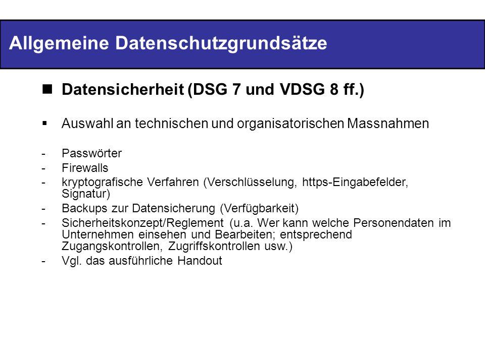 Allgemeine Datenschutzgrundsätze Datensicherheit (DSG 7 und VDSG 8 ff.) Auswahl an technischen und organisatorischen Massnahmen -Passwörter -Firewalls