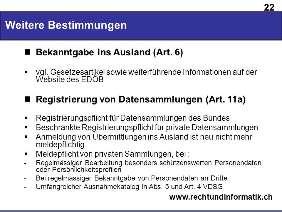 22 www.rechtundinformatik.ch Weitere Bestimmungen Bekanntgabe ins Ausland (Art. 6) vgl. Gesetzesartikel sowie weiterführende Informationen auf der Web