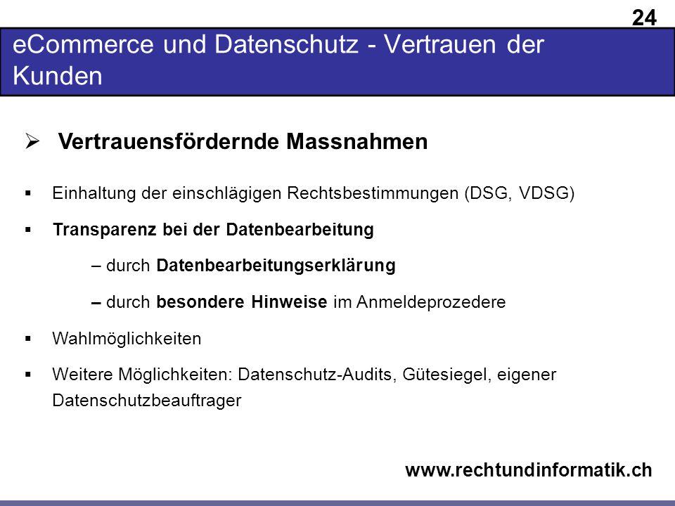 24 www.rechtundinformatik.ch eCommerce und Datenschutz - Vertrauen der Kunden Vertrauensfördernde Massnahmen Einhaltung der einschlägigen Rechtsbestim