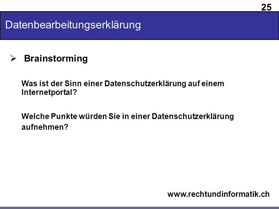 25 www.rechtundinformatik.ch Datenbearbeitungserklärung Brainstorming Was ist der Sinn einer Datenschutzerklärung auf einem Internetportal? Welche Pun