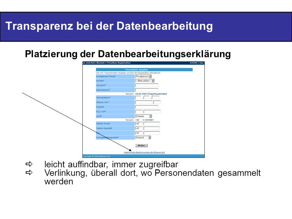 Transparenz bei der Datenbearbeitung Platzierung der Datenbearbeitungserklärung leicht auffindbar, immer zugreifbar Verlinkung, überall dort, wo Perso