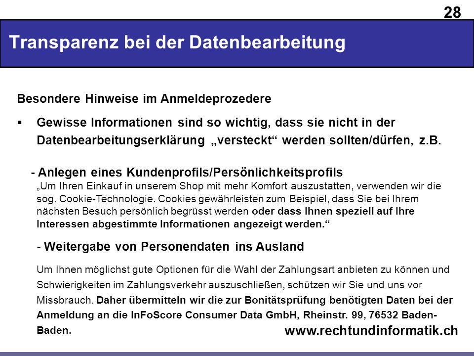 28 www.rechtundinformatik.ch Transparenz bei der Datenbearbeitung Besondere Hinweise im Anmeldeprozedere Gewisse Informationen sind so wichtig, dass s