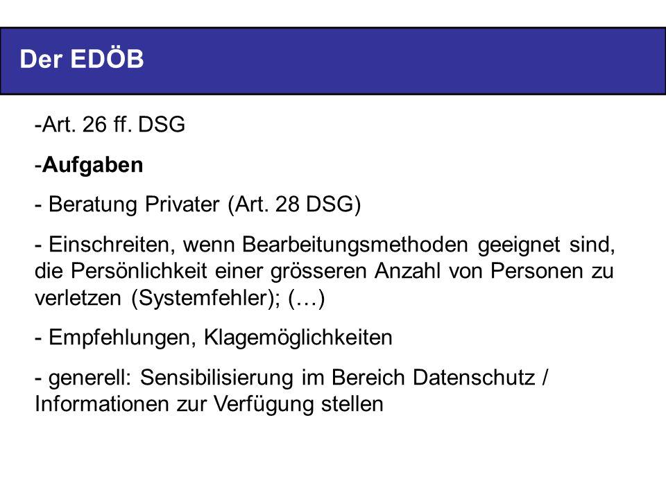 Der EDÖB -Art. 26 ff. DSG -Aufgaben - Beratung Privater (Art. 28 DSG) - Einschreiten, wenn Bearbeitungsmethoden geeignet sind, die Persönlichkeit eine