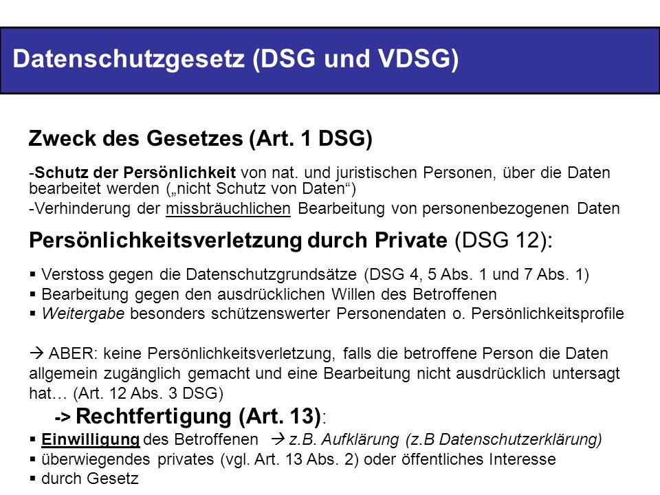 Datenschutzgesetz (DSG und VDSG) Zweck des Gesetzes (Art. 1 DSG) -Schutz der Persönlichkeit von nat. und juristischen Personen, über die Daten bearbei