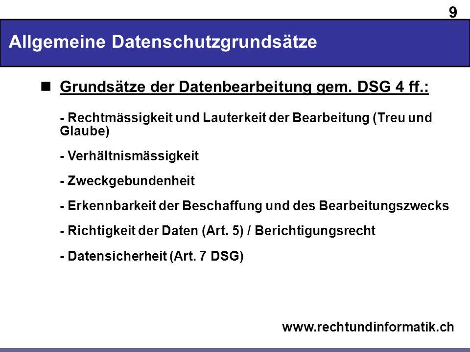 10 www.rechtundinformatik.ch Allgemeine Datenschutzgrundsätze Grundsätze der Datenbearbeitung gem.