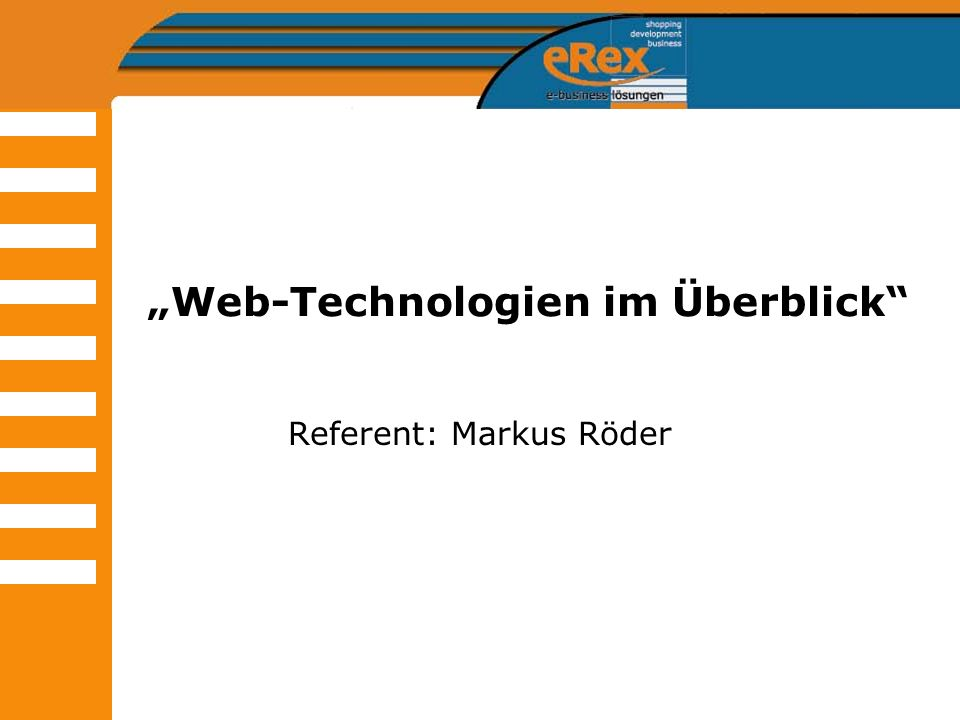 Web-Technologien im Überblick Referent: Markus Röder