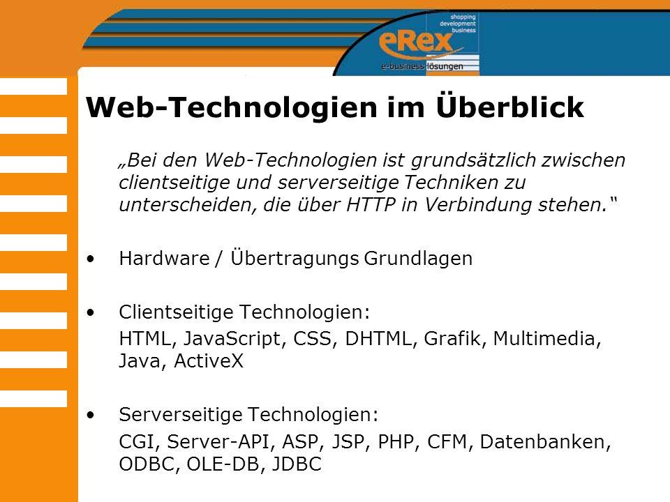 Web-Technologien im Überblick Bei den Web-Technologien ist grundsätzlich zwischen clientseitige und serverseitige Techniken zu unterscheiden, die über