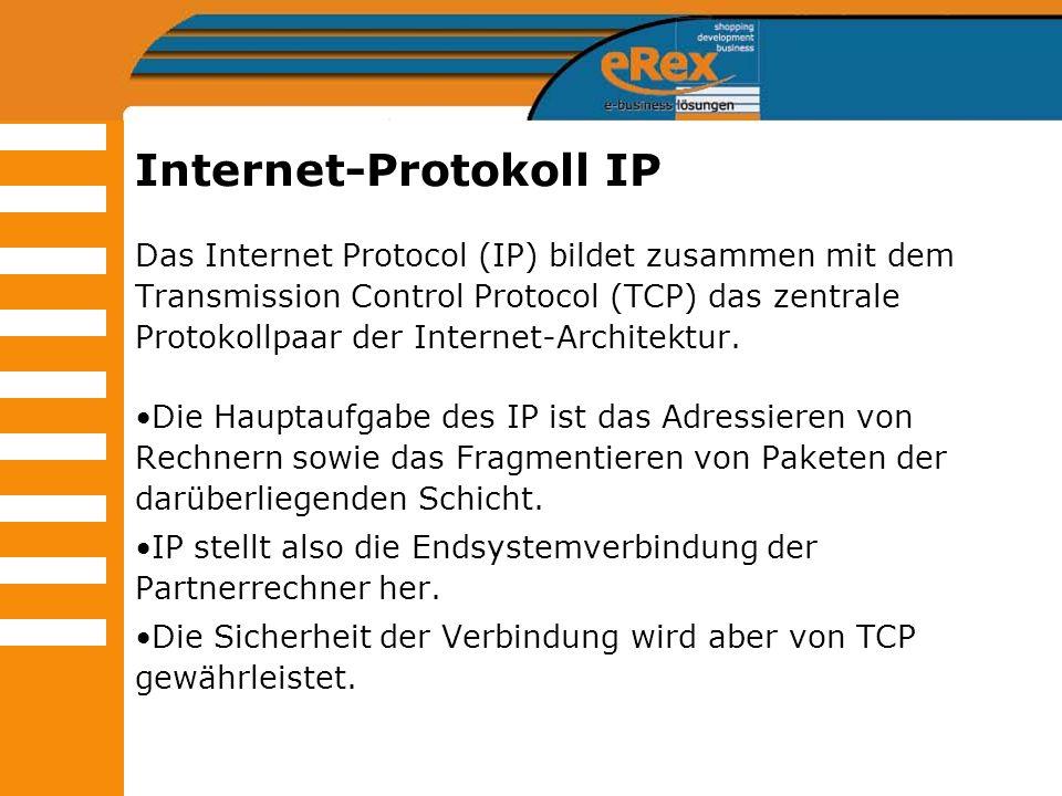 Internet-Protokoll IP Das Internet Protocol (IP) bildet zusammen mit dem Transmission Control Protocol (TCP) das zentrale Protokollpaar der Internet-A