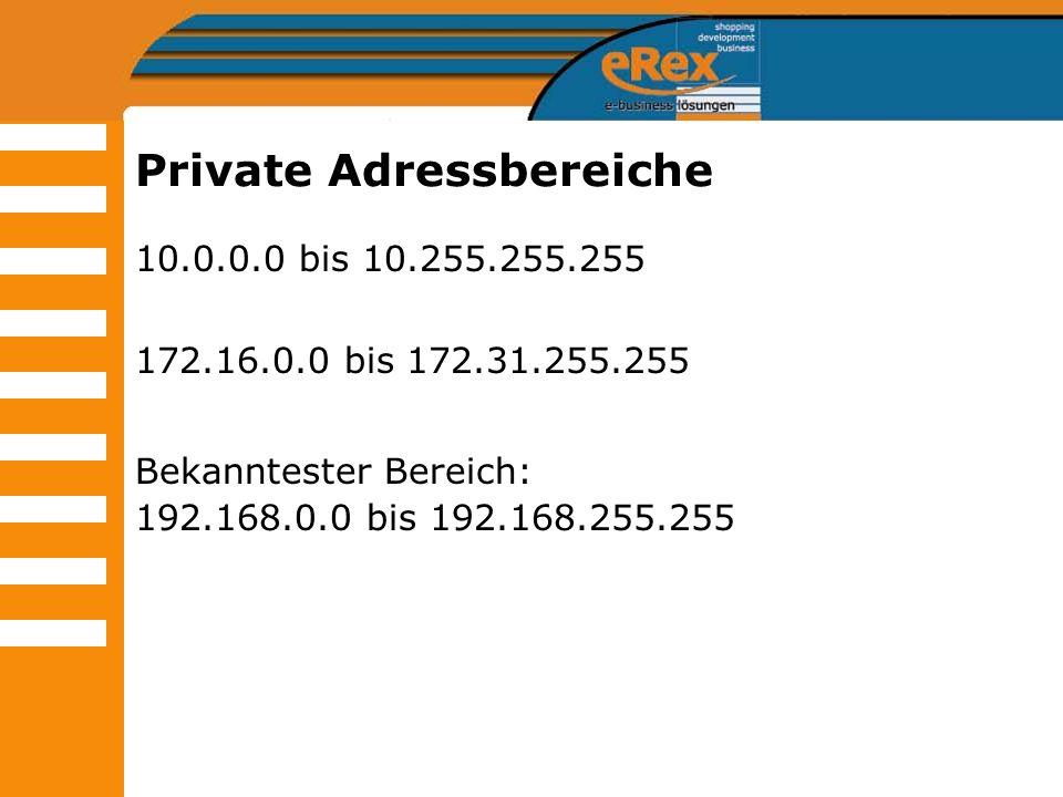 Private Adressbereiche 10.0.0.0 bis 10.255.255.255 172.16.0.0 bis 172.31.255.255 Bekanntester Bereich: 192.168.0.0 bis 192.168.255.255