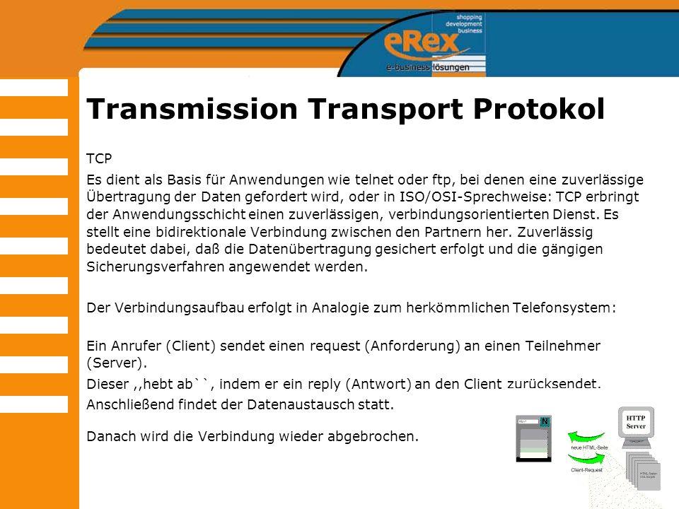 Transmission Transport Protokol TCP Es dient als Basis für Anwendungen wie telnet oder ftp, bei denen eine zuverlässige Übertragung der Daten geforder
