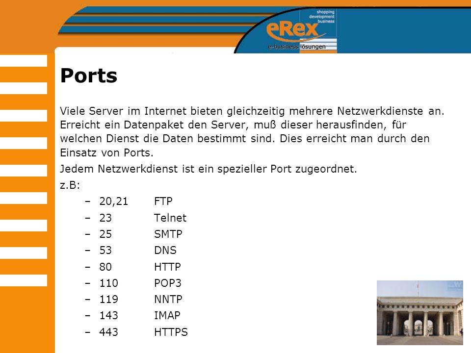 Ports Viele Server im Internet bieten gleichzeitig mehrere Netzwerkdienste an. Erreicht ein Datenpaket den Server, muß dieser herausfinden, für welche