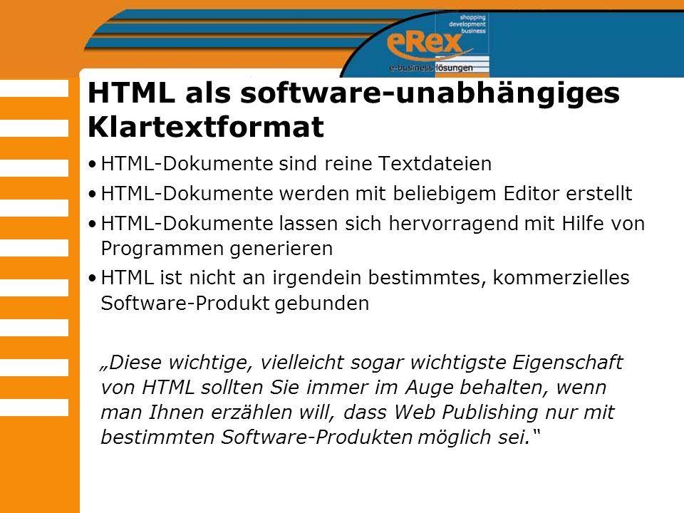 HTML als software-unabhängiges Klartextformat HTML-Dokumente sind reine Textdateien HTML-Dokumente werden mit beliebigem Editor erstellt HTML-Dokument