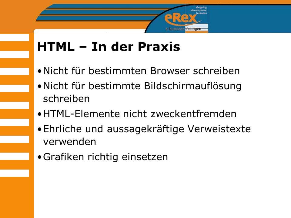 HTML – In der Praxis Nicht für bestimmten Browser schreiben Nicht für bestimmte Bildschirmauflösung schreiben HTML-Elemente nicht zweckentfremden Ehrl