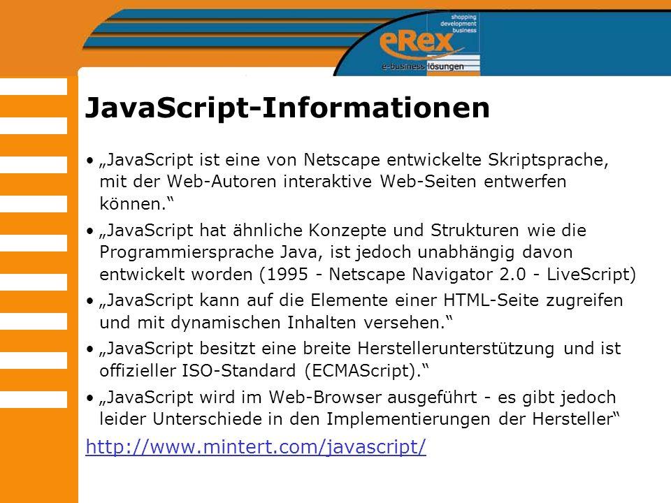 JavaScript-Informationen JavaScript ist eine von Netscape entwickelte Skriptsprache, mit der Web-Autoren interaktive Web-Seiten entwerfen können. Java