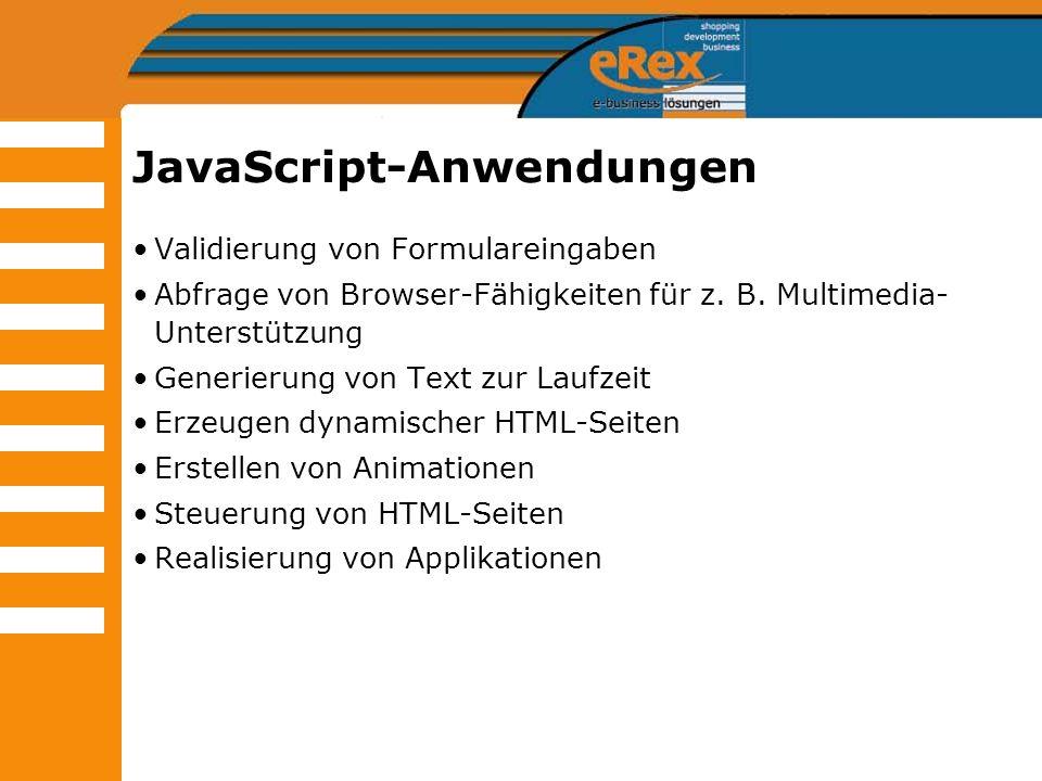 JavaScript-Anwendungen Validierung von Formulareingaben Abfrage von Browser-Fähigkeiten für z. B. Multimedia- Unterstützung Generierung von Text zur L