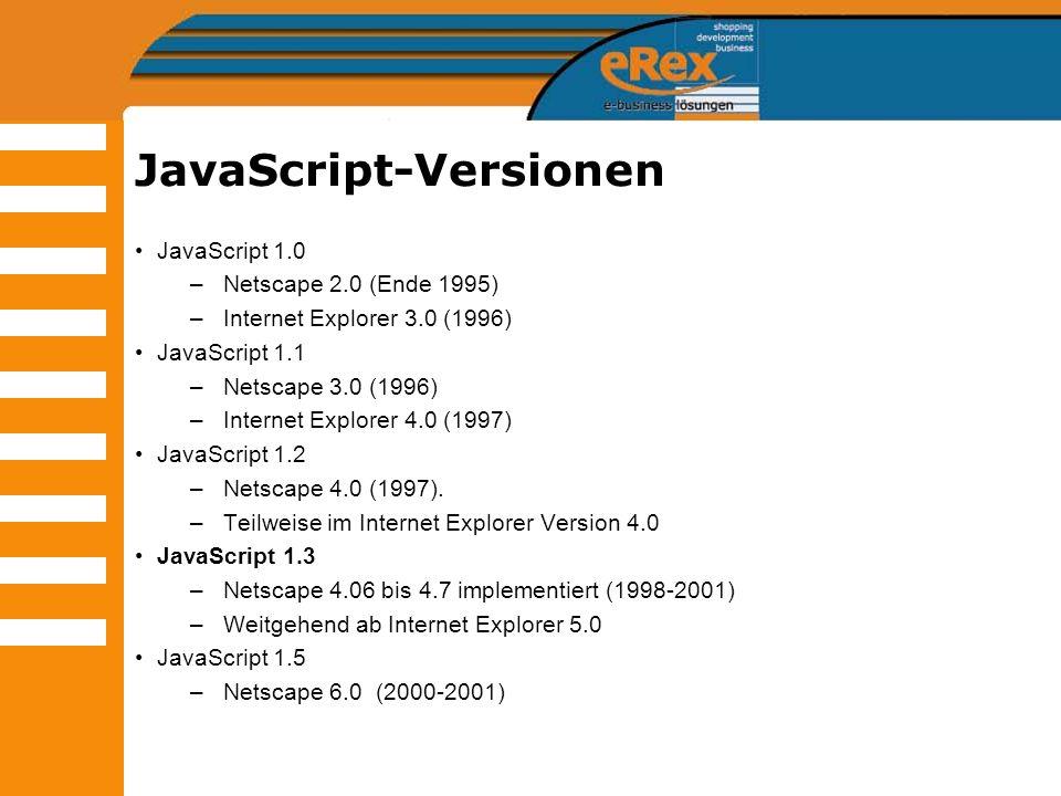 JavaScript-Versionen JavaScript 1.0 –Netscape 2.0 (Ende 1995) –Internet Explorer 3.0 (1996) JavaScript 1.1 –Netscape 3.0 (1996) –Internet Explorer 4.0