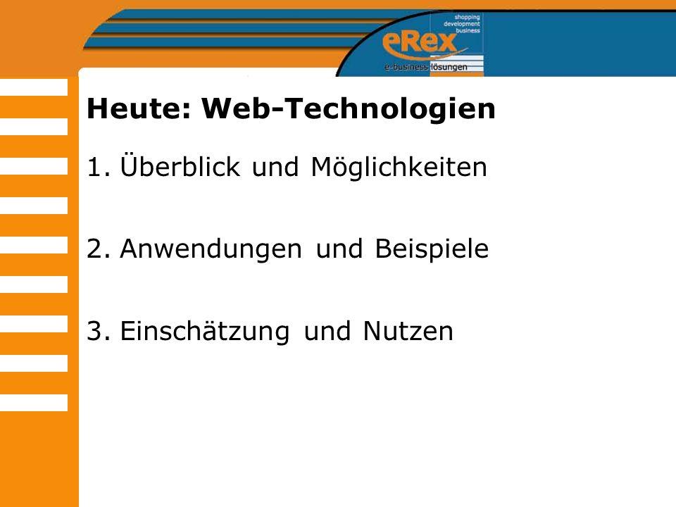 Heute: Web-Technologien 1.Überblick und Möglichkeiten 2.Anwendungen und Beispiele 3.Einschätzung und Nutzen