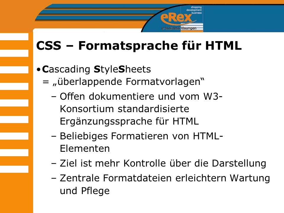 CSS – Formatsprache für HTML Cascading StyleSheets = überlappende Formatvorlagen –Offen dokumentiere und vom W3- Konsortium standardisierte Ergänzungs