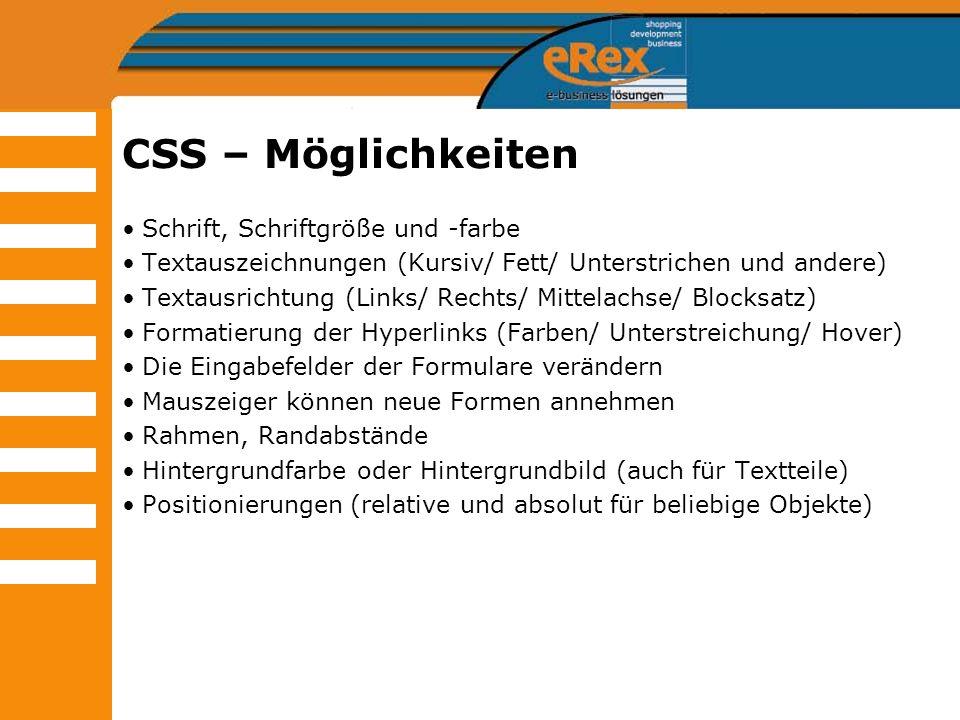 CSS – Möglichkeiten Schrift, Schriftgröße und -farbe Textauszeichnungen (Kursiv/ Fett/ Unterstrichen und andere) Textausrichtung (Links/ Rechts/ Mitte