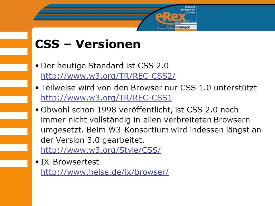 CSS – Versionen Der heutige Standard ist CSS 2.0 http://www.w3.org/TR/REC-CSS2/ http://www.w3.org/TR/REC-CSS2/ Teilweise wird von den Browser nur CSS