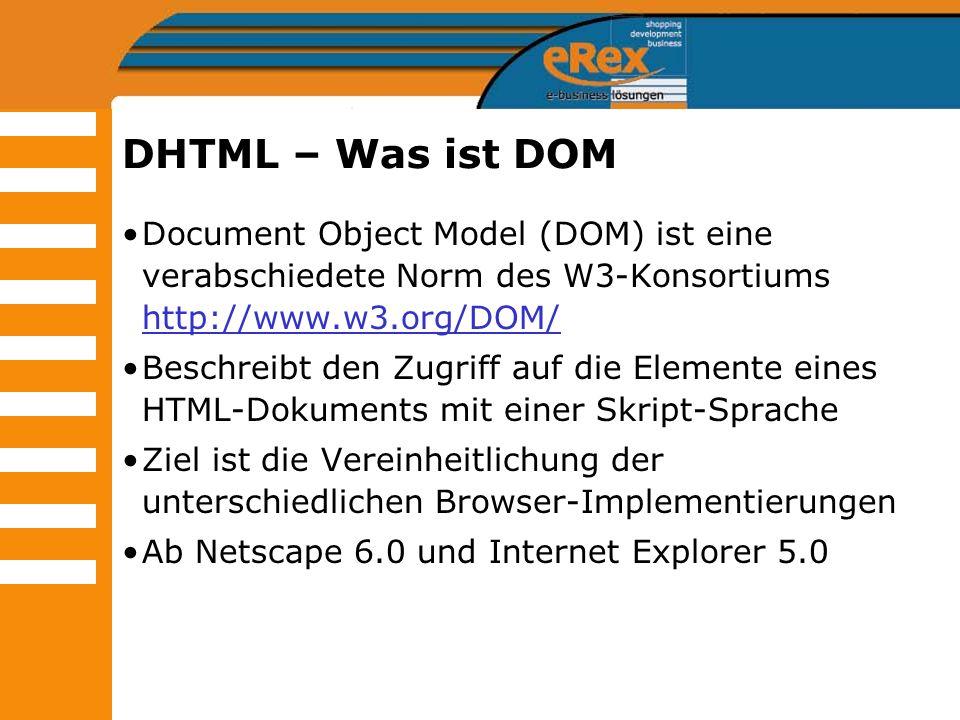 DHTML – Was ist DOM Document Object Model (DOM) ist eine verabschiedete Norm des W3-Konsortiums http://www.w3.org/DOM/ http://www.w3.org/DOM/ Beschrei