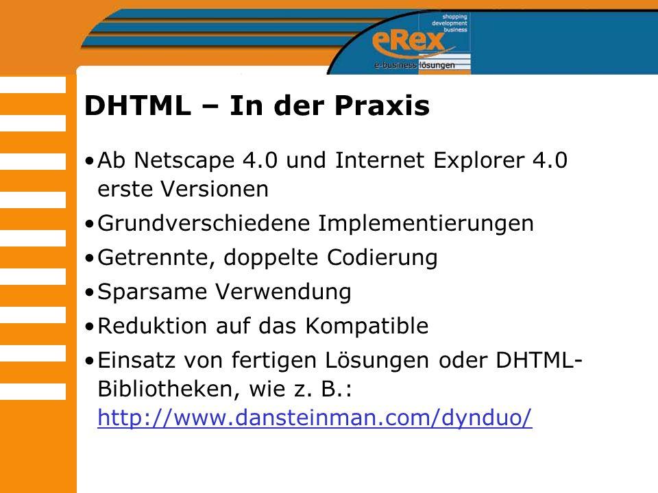 DHTML – In der Praxis Ab Netscape 4.0 und Internet Explorer 4.0 erste Versionen Grundverschiedene Implementierungen Getrennte, doppelte Codierung Spar