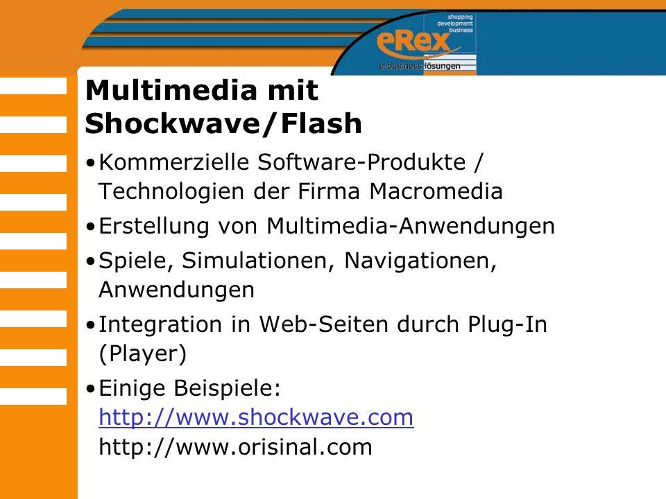 Multimedia mit Shockwave/Flash Kommerzielle Software-Produkte / Technologien der Firma Macromedia Erstellung von Multimedia-Anwendungen Spiele, Simula