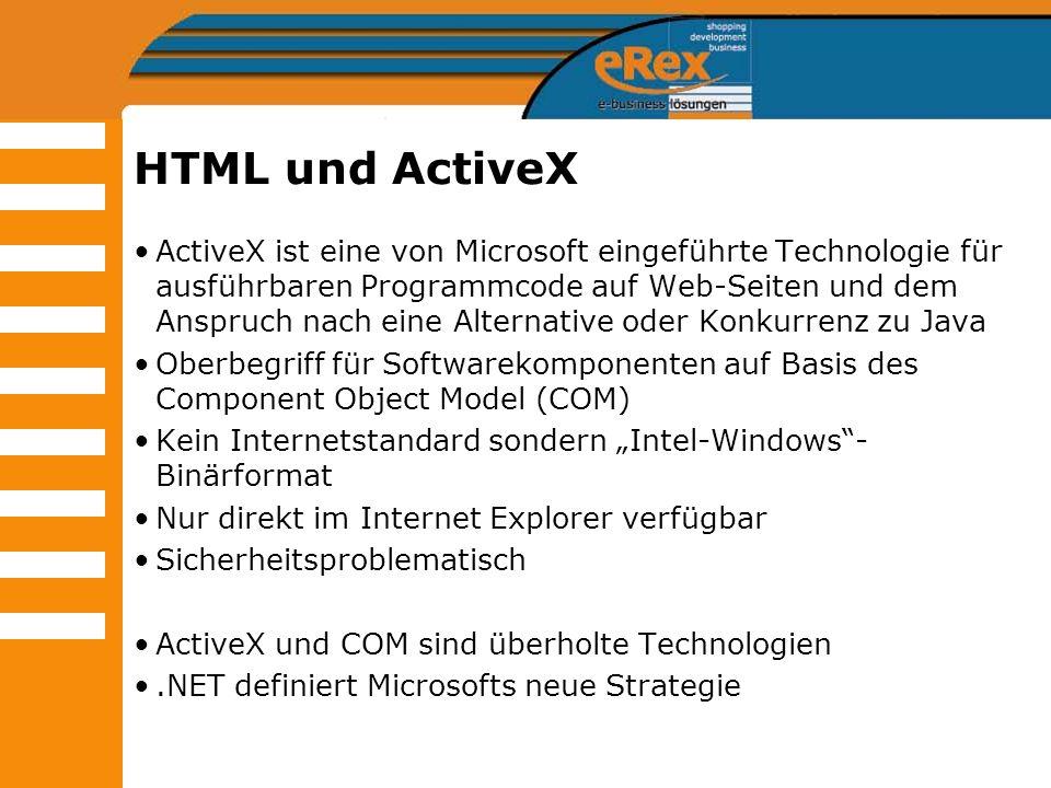 HTML und ActiveX ActiveX ist eine von Microsoft eingeführte Technologie für ausführbaren Programmcode auf Web-Seiten und dem Anspruch nach eine Altern