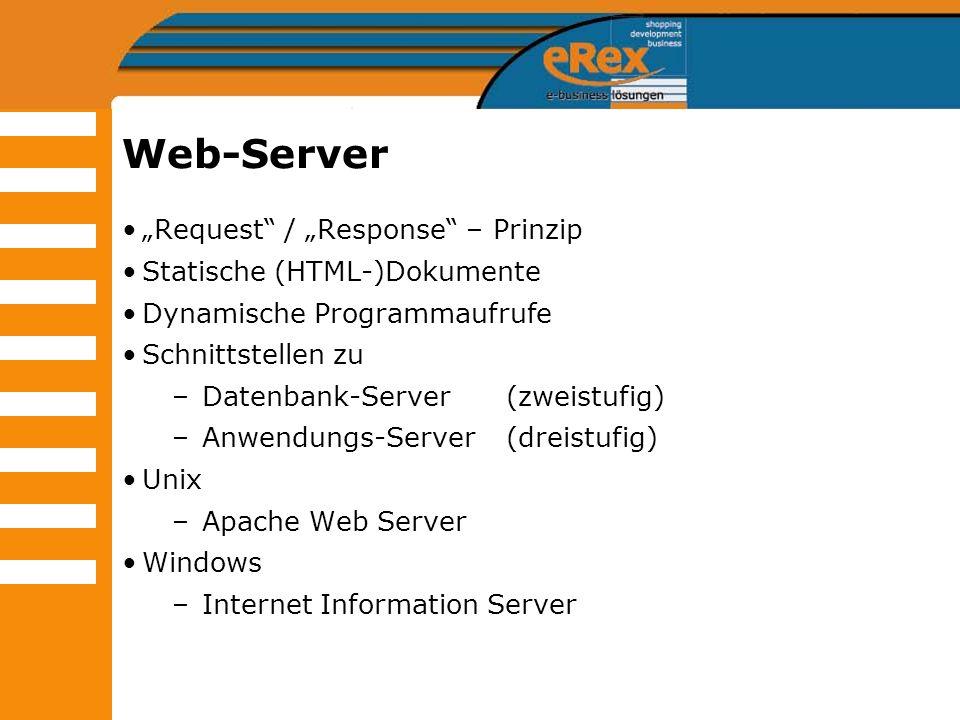 Web-Server Request / Response – Prinzip Statische (HTML-)Dokumente Dynamische Programmaufrufe Schnittstellen zu –Datenbank-Server (zweistufig) –Anwend